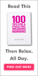 100 Tips For A Stress Free Wedding Morning - Get your copy here . . .