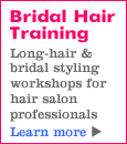 Bridal and long-hair training workshops for salon professionals: Click here for more information